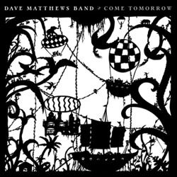 The Dave Matthews Band - Come Tomorrow